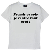tee-shirt promis ce soir, je rentre tout seul ! by frenchcool